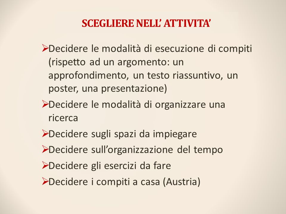 SCEGLIERE NELL' ATTIVITA'  Decidere le modalità di esecuzione di compiti (rispetto ad un argomento: un approfondimento, un testo riassuntivo, un post