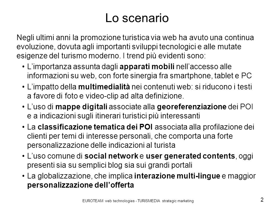 EUROTEAM web technologies - TURISMEDIA strategic marketing 2 Lo scenario Negli ultimi anni la promozione turistica via web ha avuto una continua evolu