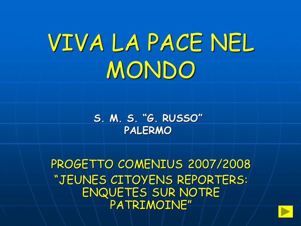 """VIVA LA PACE NEL MONDO PROGETTO COMENIUS 2007/2008 """"JEUNES CITOYENS REPORTERS: ENQUETES SUR NOTRE PATRIMOINE"""" S. M. S. """"G. RUSSO"""" PALERMO"""