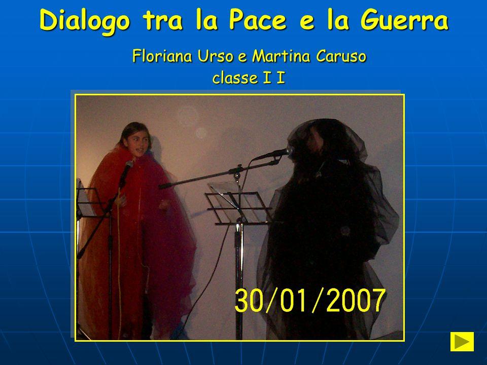Dialogo tra la Pace e la Guerra Floriana Urso e Martina Caruso classe I I