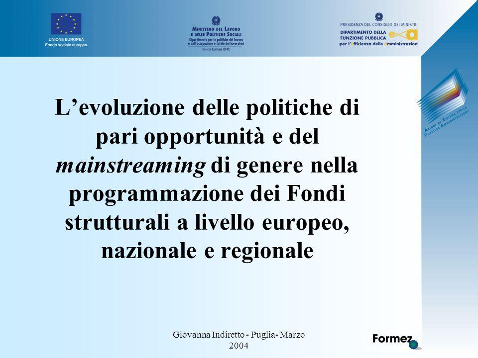 Giovanna Indiretto - Puglia- Marzo 2004 L'evoluzione delle politiche di pari opportunità e del mainstreaming di genere nella programmazione dei Fondi strutturali a livello europeo, nazionale e regionale