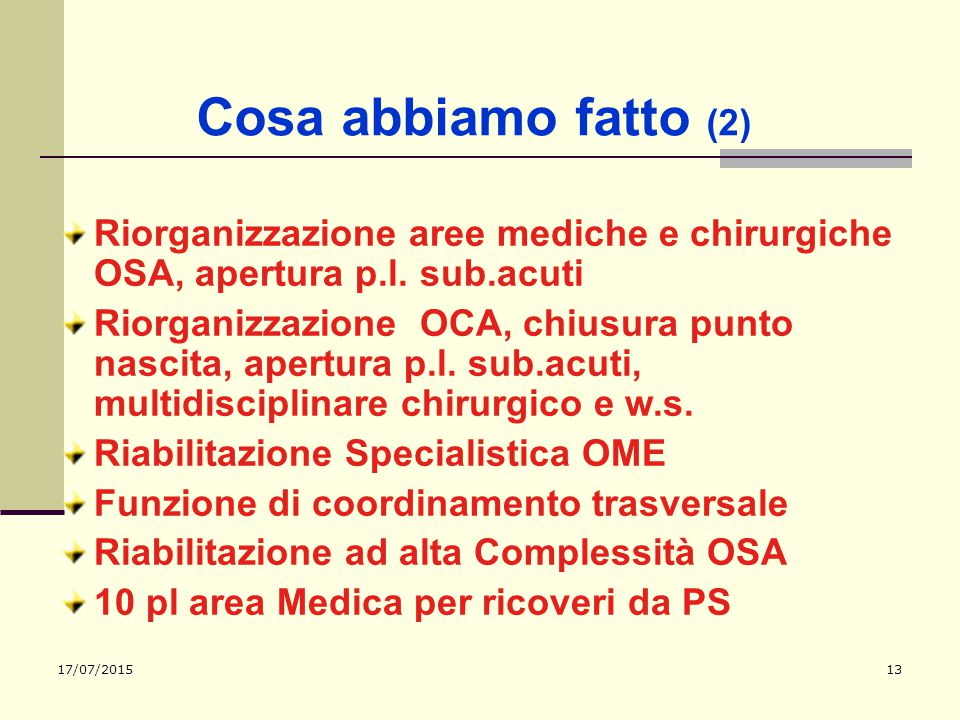 17/07/201513 Cosa abbiamo fatto (2) Riorganizzazione aree mediche e chirurgiche OSA, apertura p.l. sub.acuti Riorganizzazione OCA, chiusura punto nasc