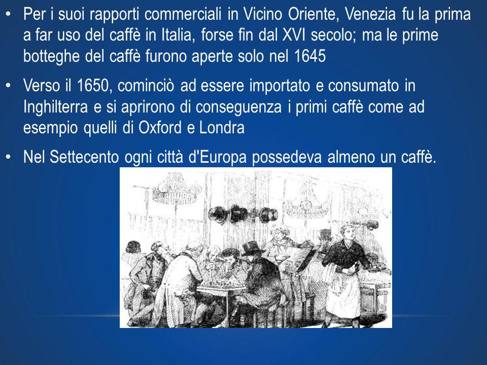 Per i suoi rapporti commerciali in Vicino Oriente, Venezia fu la prima a far uso del caffè in Italia, forse fin dal XVI secolo; ma le prime botteghe d