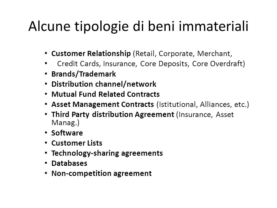 Alcune tipologie di beni immateriali Customer Relationship (Retail, Corporate, Merchant, Credit Cards, Insurance, Core Deposits, Core Overdraft) Brand