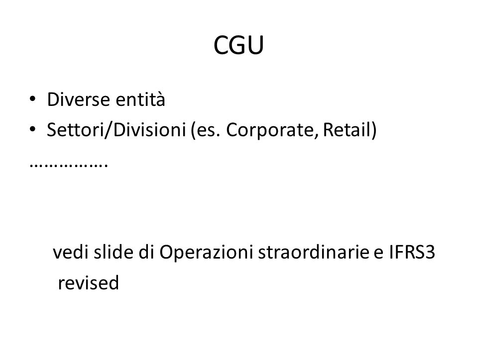 CGU Diverse entità Settori/Divisioni (es. Corporate, Retail) …………….