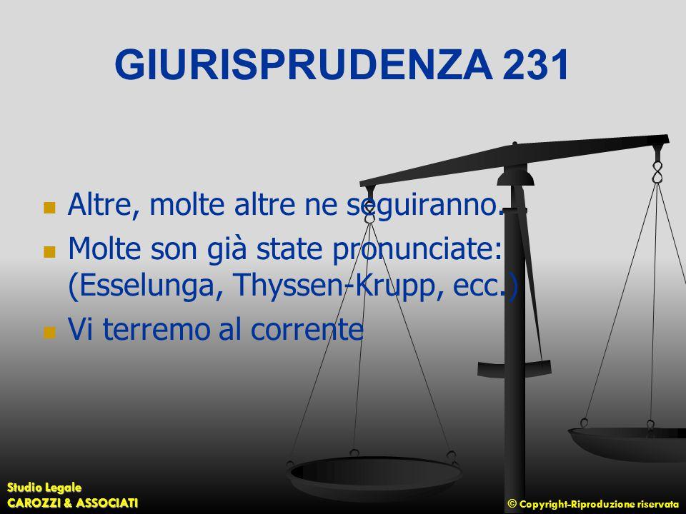 © Copyright-Riproduzione riservata Studio Legale CAROZZI & ASSOCIATI GIURISPRUDENZA 231 Altre, molte altre ne seguiranno.