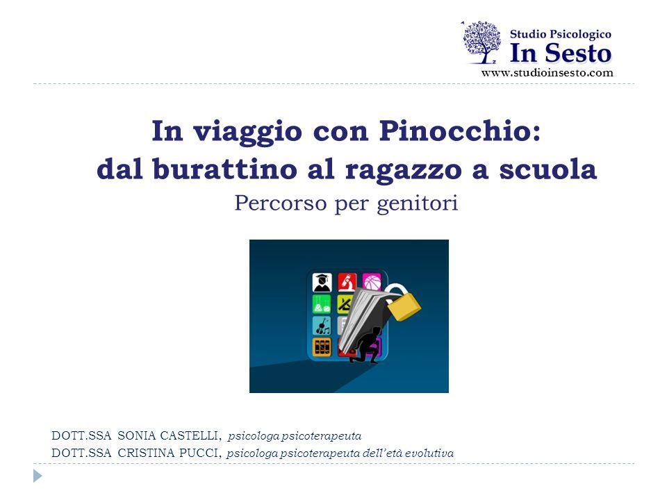 DOTT.SSA SONIA CASTELLI, psicologa psicoterapeuta DOTT.SSA CRISTINA PUCCI, psicologa psicoterapeuta dell'età evolutiva In viaggio con Pinocchio: dal b