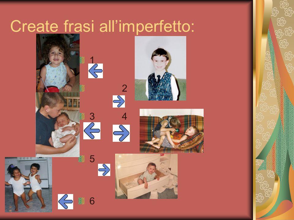Create frasi all'imperfetto: 1 2 3 4 5 6