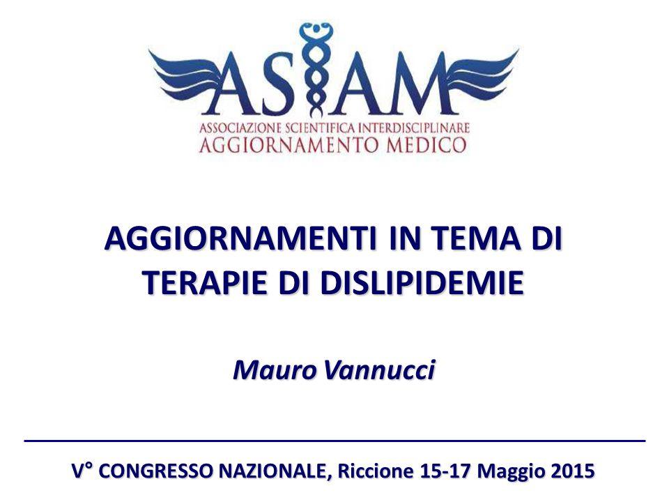 AGGIORNAMENTI IN TEMA DI TERAPIE DI DISLIPIDEMIE Mauro Vannucci V° CONGRESSO NAZIONALE, Riccione 15-17 Maggio 2015