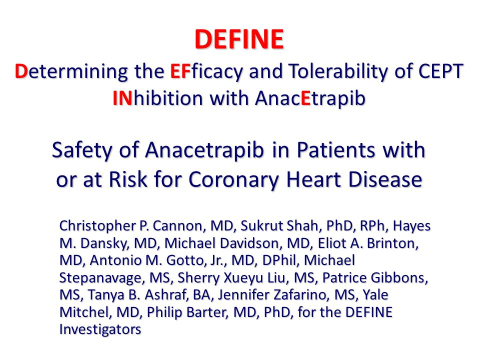 Safety of Anacetrapib in Patients with or at Risk for Coronary Heart Disease Christopher P.