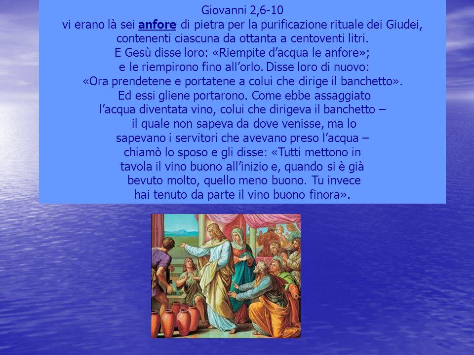 Giovanni 2,6-10 vi erano là sei anfore di pietra per la purificazione rituale dei Giudei, contenenti ciascuna da ottanta a centoventi litri. E Gesù di