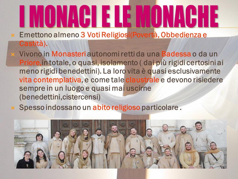  Emettono almeno 3 Voti Religiosi(Povertà, Obbedienza e Castità).  Vivono in Monasteri autonomi retti da una Badessa o da un Priore,in totale, o qua