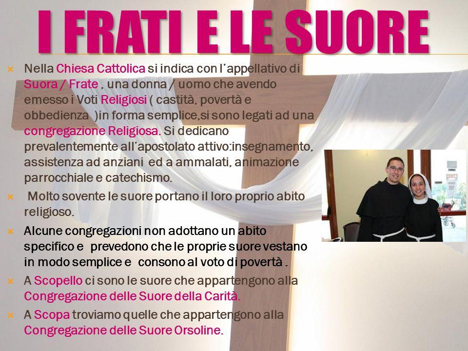  Nella Chiesa Cattolica si indica con l'appellativo di Suora / Frate, una donna / uomo che avendo emesso i Voti Religiosi ( castità, povertà e obbedi