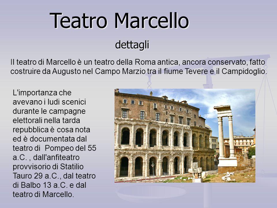Teatro Marcello dettagli Il teatro di Marcello è un teatro della Roma antica, ancora conservato, fatto costruire da Augusto nel Campo Marzio tra il fiume Tevere e il Campidoglio.
