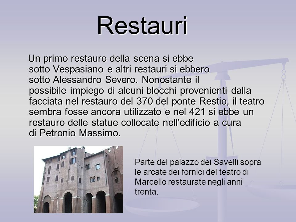Restauri Un primo restauro della scena si ebbe sotto Vespasiano e altri restauri si ebbero sotto Alessandro Severo.