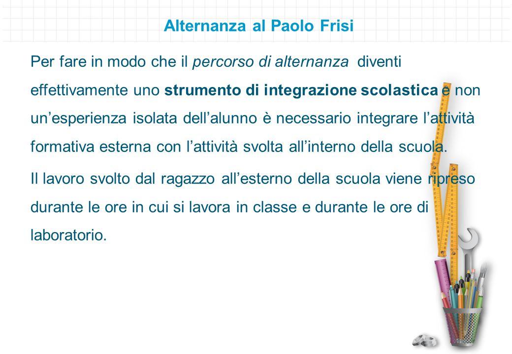 Alternanza al Paolo Frisi Per fare in modo che il percorso di alternanza diventi effettivamente uno strumento di integrazione scolastica e non un'espe