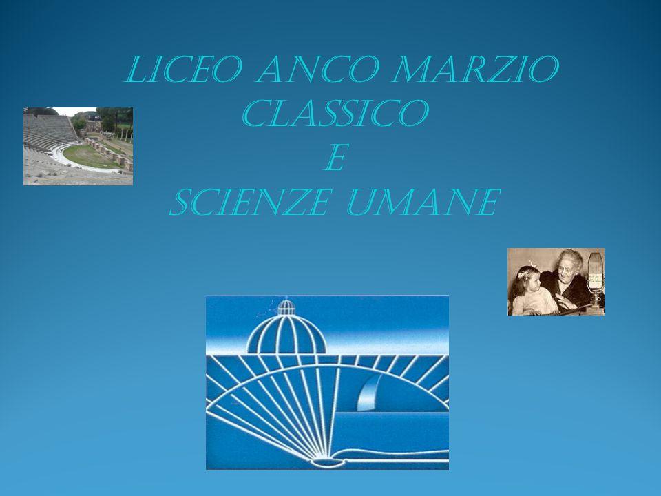 La nostra storia Il Liceo Anco Marzio nasce come Liceo Classico nel 1960.