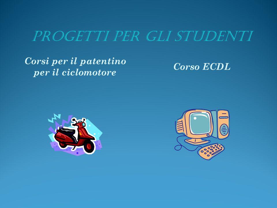 PROGETTI PER GLI STUDENTI Corsi per il patentino per il ciclomotore Corso ECDL