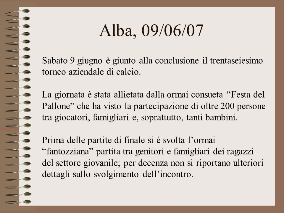 Alba, 09/06/07 Sabato 9 giugno è giunto alla conclusione il trentaseiesimo torneo aziendale di calcio. La giornata è stata allietata dalla ormai consu