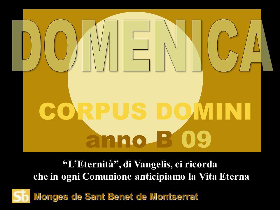 Monges de Sant Benet de Montserrat L'Eternità , di Vangelis, ci ricorda che in ogni Comunione anticipiamo la Vita Eterna CORPUS DOMINI anno B 09