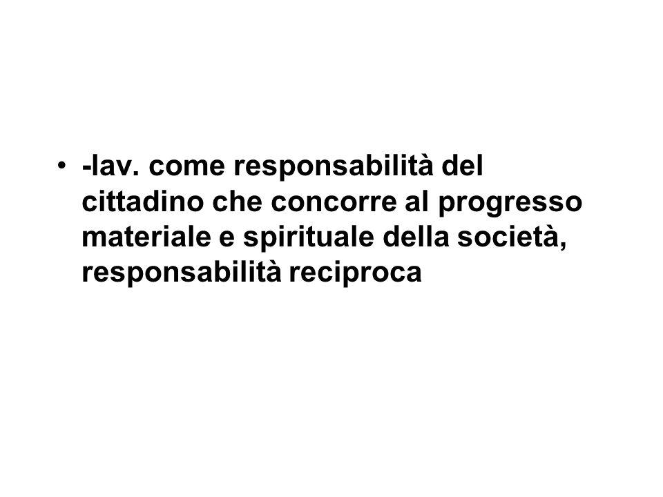 -lav. come responsabilità del cittadino che concorre al progresso materiale e spirituale della società, responsabilità reciproca