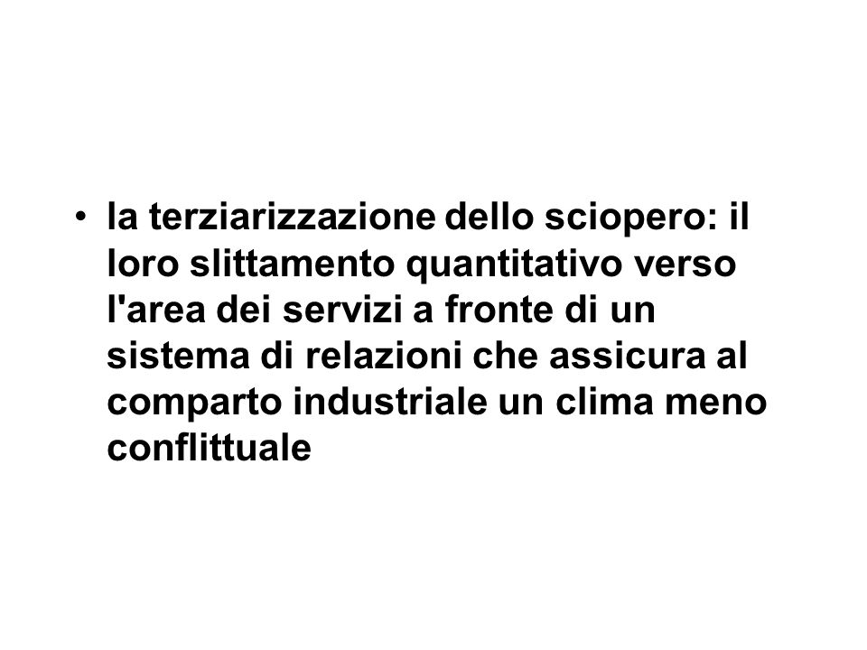 la terziarizzazione dello sciopero: il loro slittamento quantitativo verso l'area dei servizi a fronte di un sistema di relazioni che assicura al comp