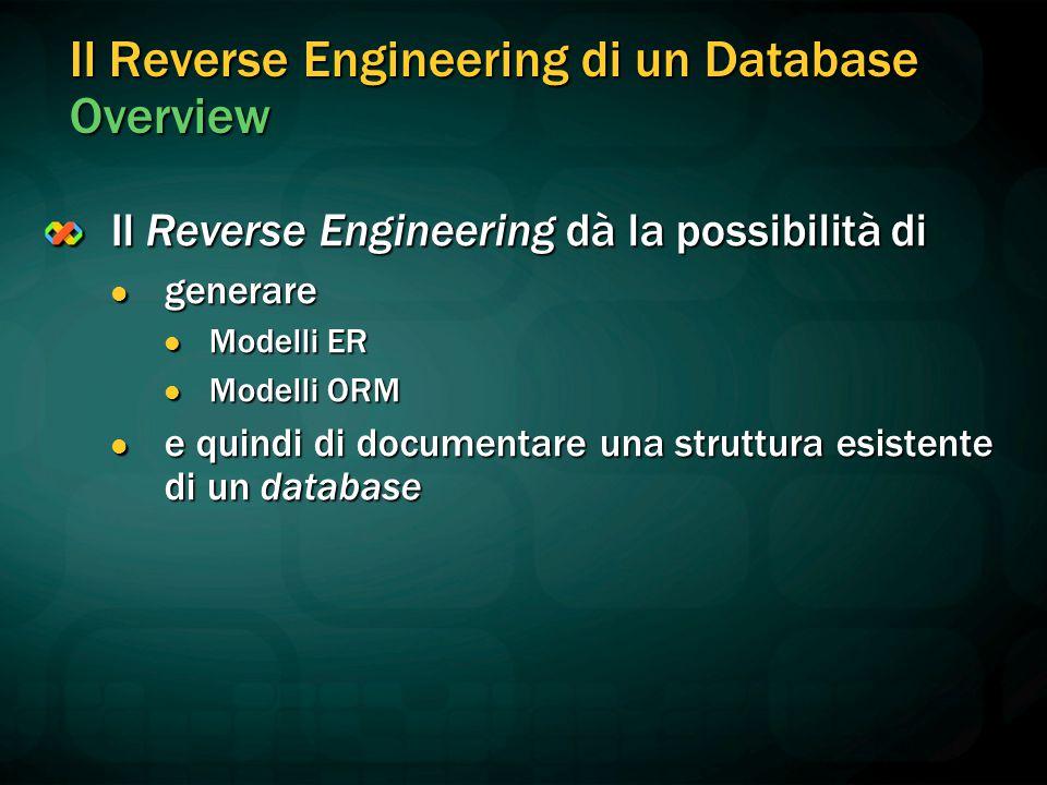 Il Reverse Engineering di un Database Overview Il Reverse Engineering dà la possibilità di generare generare Modelli ER Modelli ER Modelli ORM Modelli