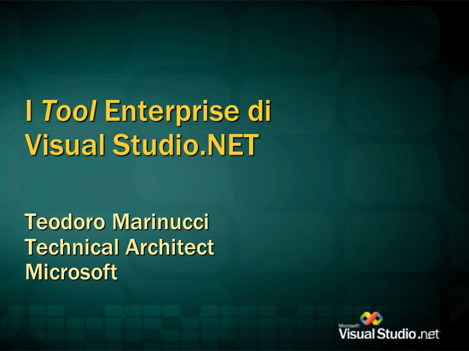 I Tool Enterprise di Visual Studio.NET Teodoro Marinucci Technical Architect Microsoft
