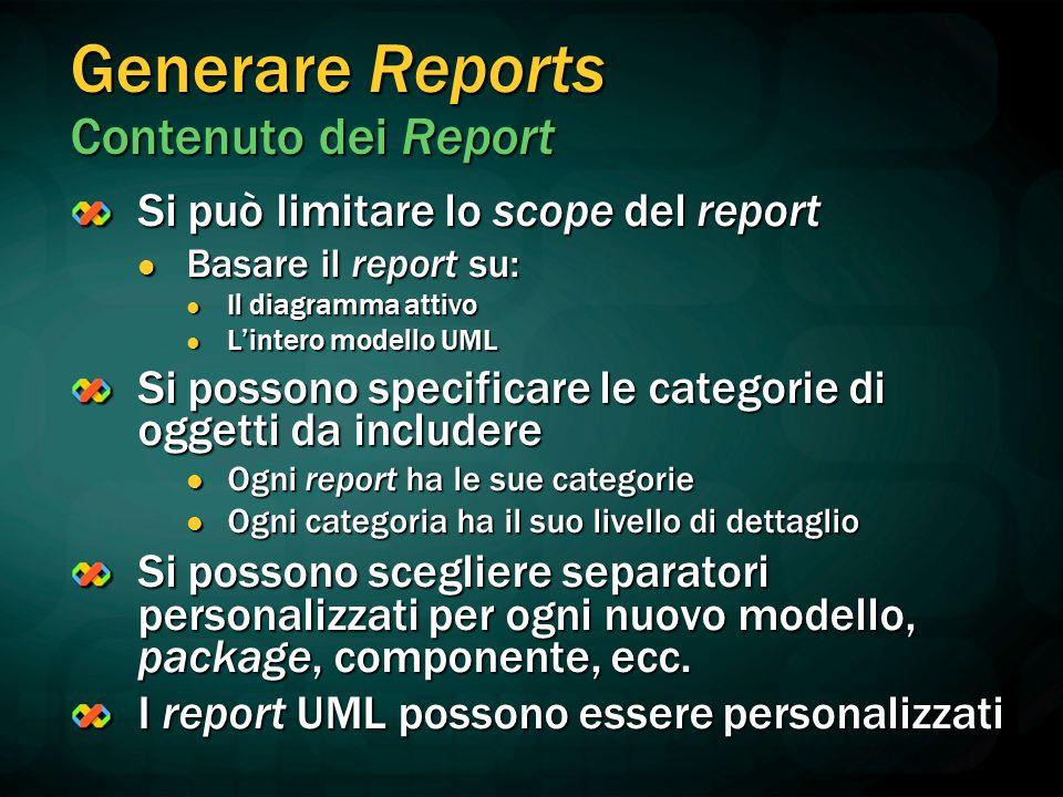 Generare Reports Contenuto dei Report Si può limitare lo scope del report Basare il report su: Basare il report su: Il diagramma attivo Il diagramma a