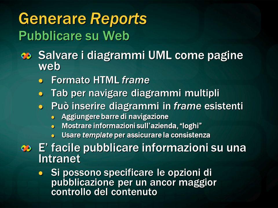 Generare Reports Pubblicare su Web Salvare i diagrammi UML come pagine web Formato HTML frame Formato HTML frame Tab per navigare diagrammi multipli T