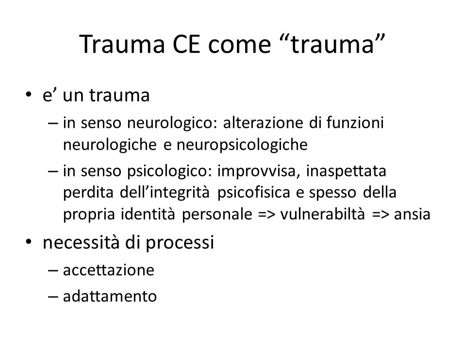 "Trauma CE come ""trauma"" e' un trauma – in senso neurologico: alterazione di funzioni neurologiche e neuropsicologiche – in senso psicologico: improvvi"