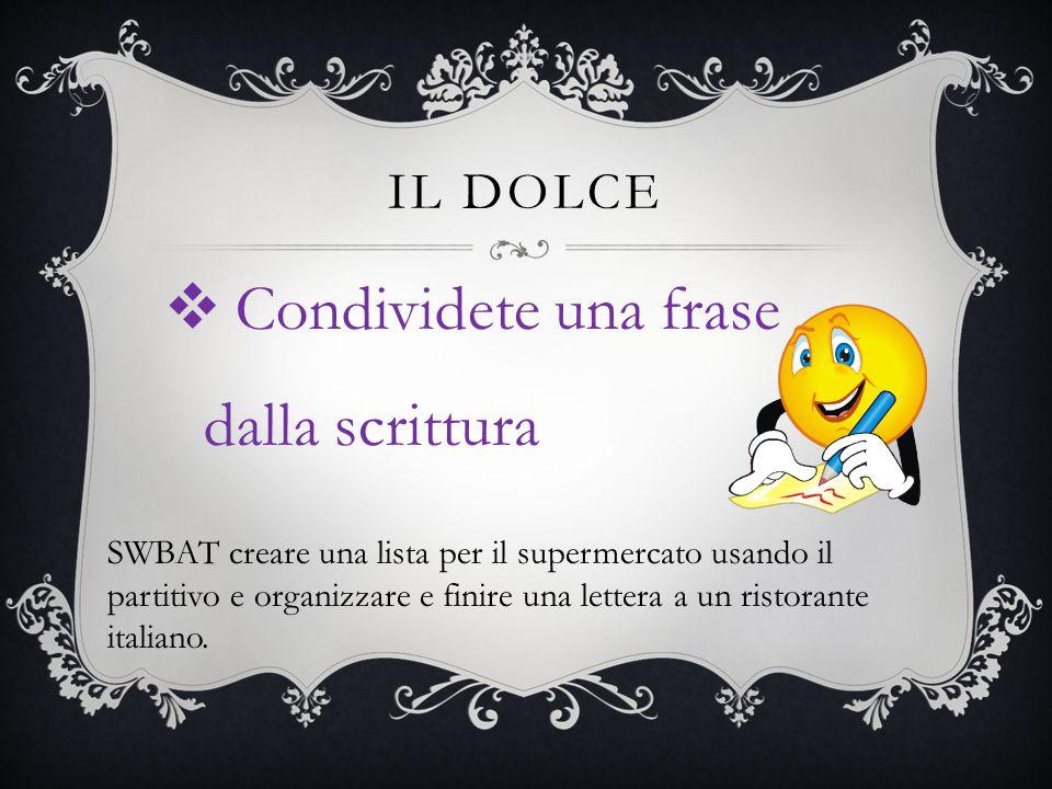 IL DOLCE  Condividete una frase dalla scrittura SWBAT creare una lista per il supermercato usando il partitivo e organizzare e finire una lettera a un ristorante italiano.