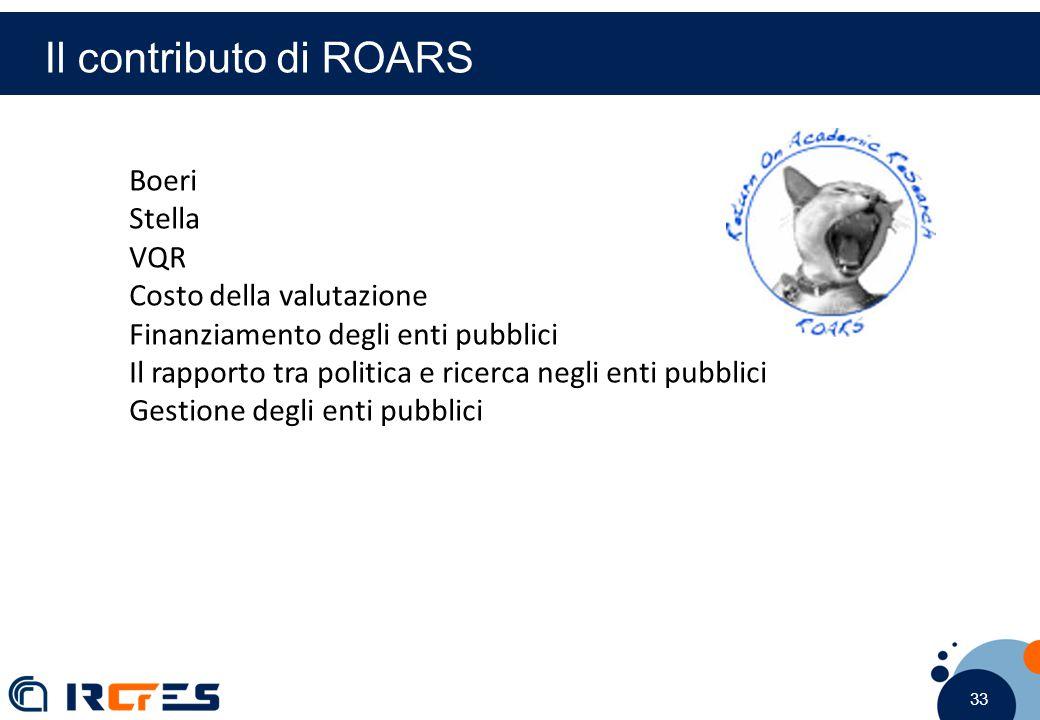 33 Boeri Stella VQR Costo della valutazione Finanziamento degli enti pubblici Il rapporto tra politica e ricerca negli enti pubblici Gestione degli enti pubblici Il contributo di ROARS