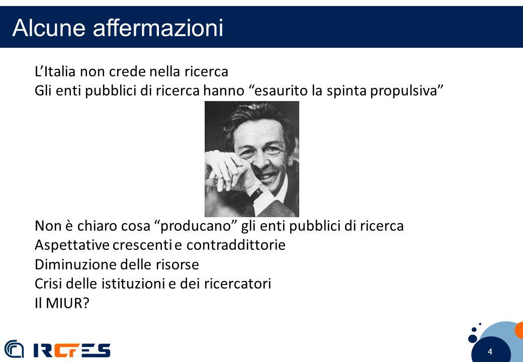 """4 4 4 Alcune affermazioni L'Italia non crede nella ricerca Gli enti pubblici di ricerca hanno """"esaurito la spinta propulsiva"""" Non è chiaro cosa """"produ"""