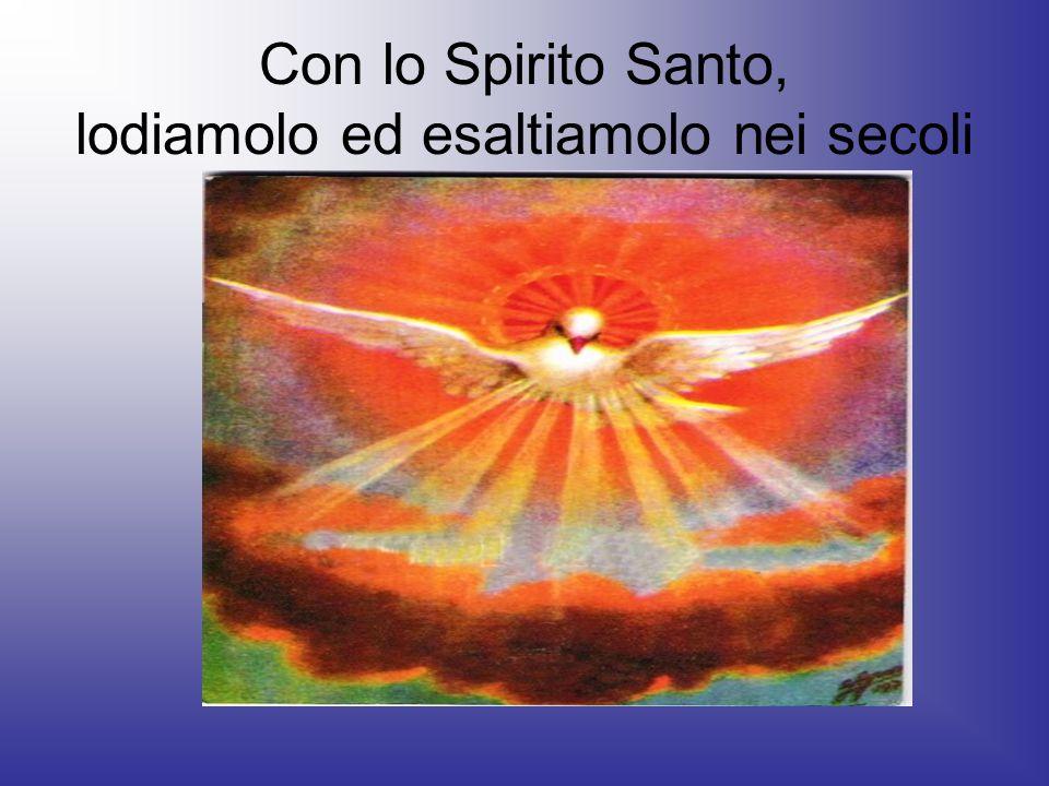 Con lo Spirito Santo, lodiamolo ed esaltiamolo nei secoli