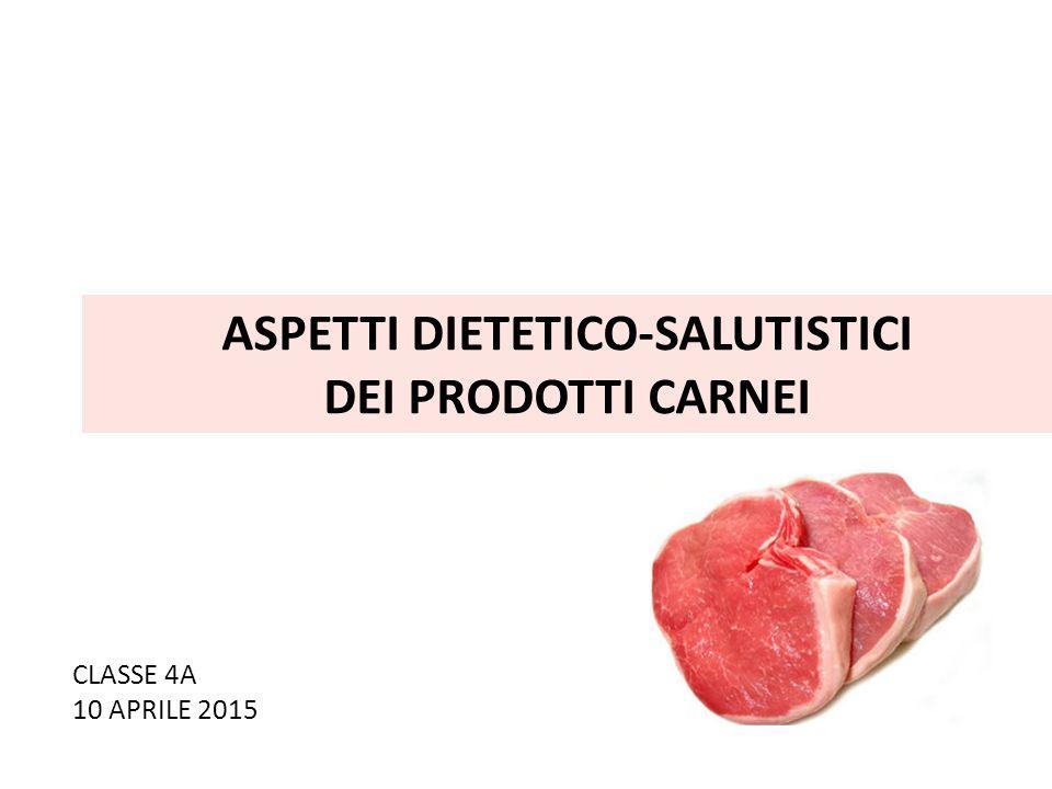 ASPETTI DIETETICO-SALUTISTICI DEI PRODOTTI CARNEI CLASSE 4A 10 APRILE 2015