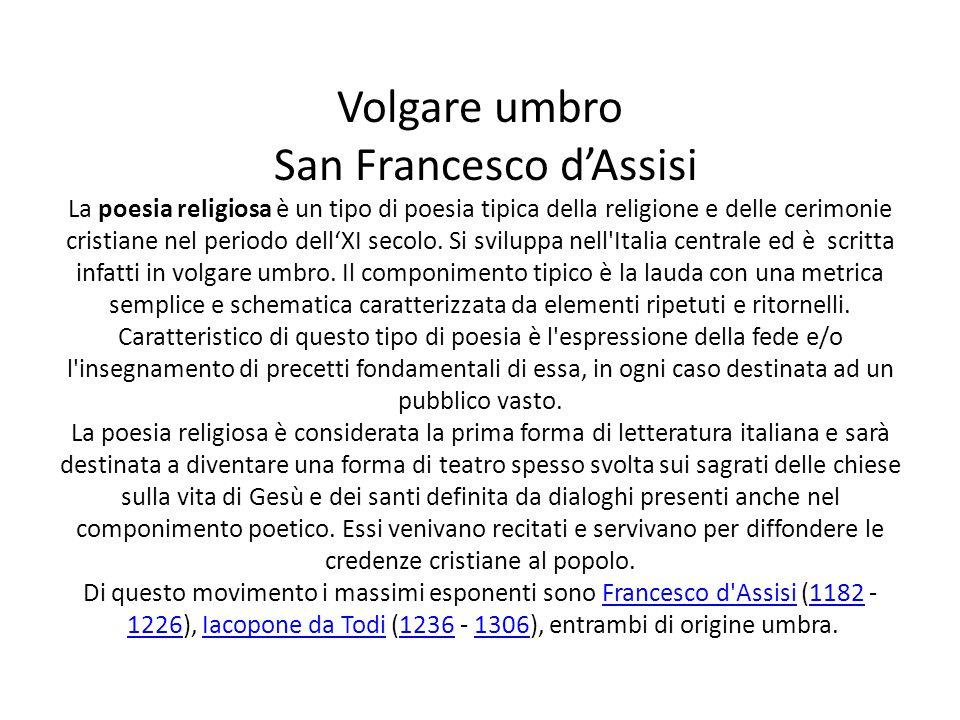 Volgare umbro San Francesco d'Assisi La poesia religiosa è un tipo di poesia tipica della religione e delle cerimonie cristiane nel periodo dell'XI se