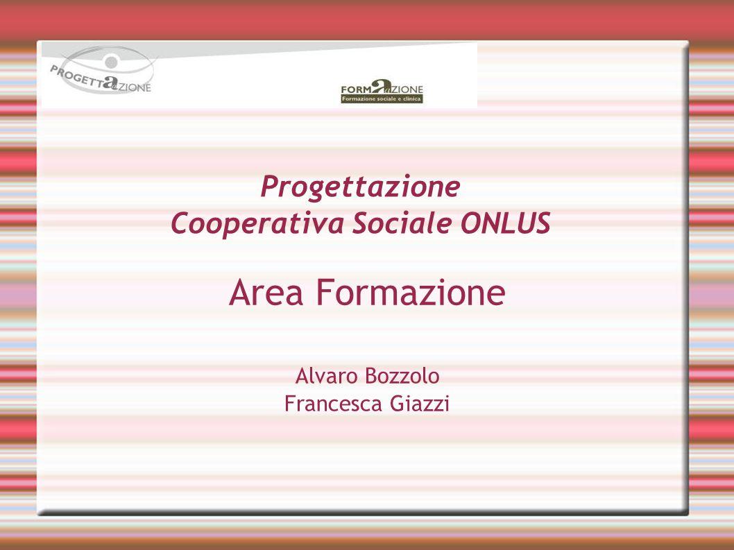 Progettazione Cooperativa Sociale ONLUS Area Formazione Alvaro Bozzolo Francesca Giazzi