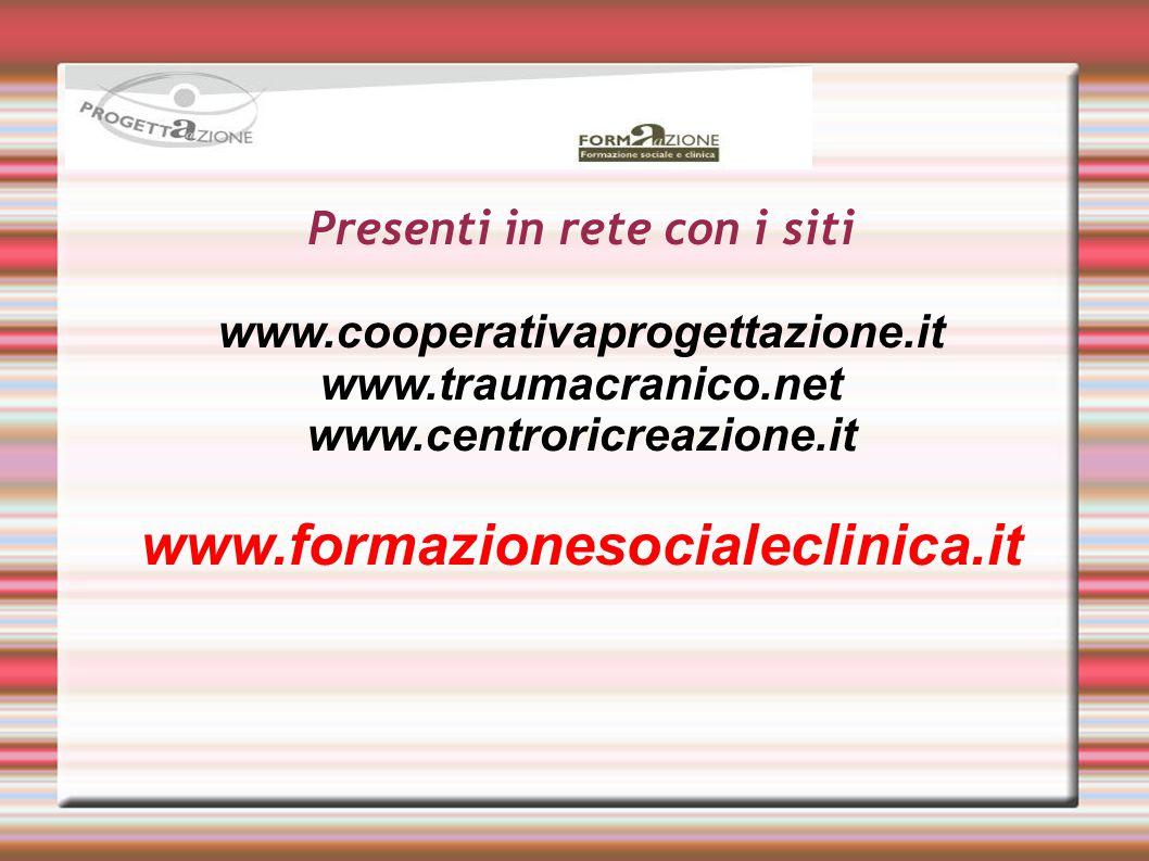 Presenti in rete con i siti www.cooperativaprogettazione.it www.traumacranico.net www.centroricreazione.it www.formazionesocialeclinica.it