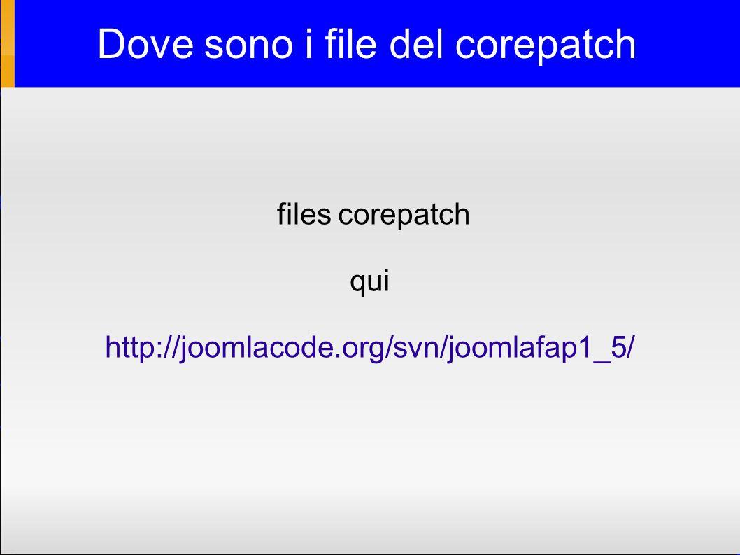 Dove sono i file del corepatch files corepatch qui http://joomlacode.org/svn/joomlafap1_5/