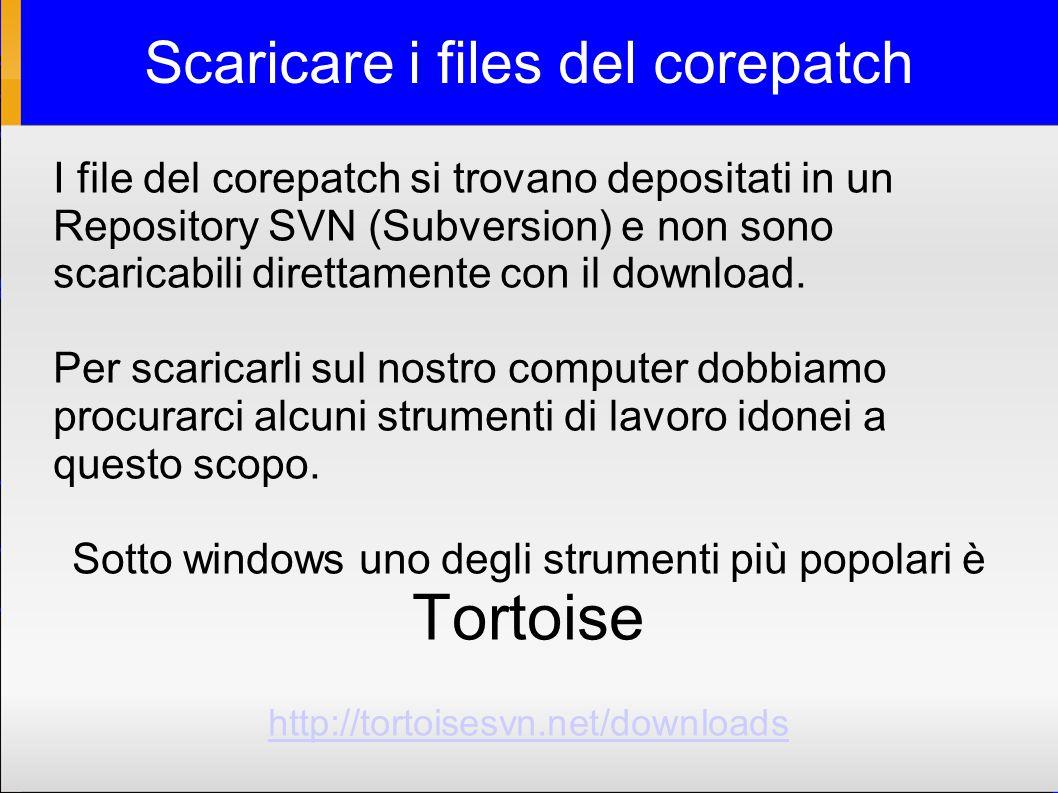 Scaricare i files del corepatch I file del corepatch si trovano depositati in un Repository SVN (Subversion) e non sono scaricabili direttamente con il download.