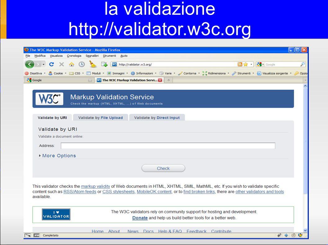 la validazione http://validator.w3c.org