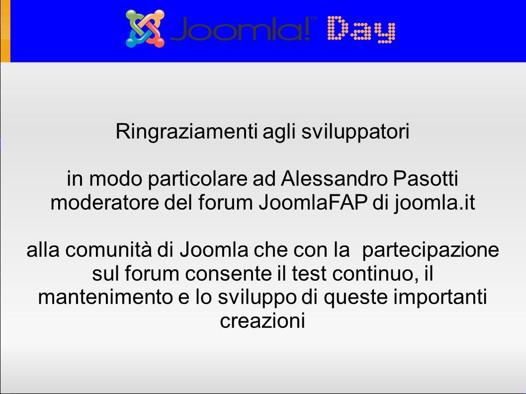 Ringraziamenti agli sviluppatori in modo particolare ad Alessandro Pasotti moderatore del forum JoomlaFAP di joomla.it alla comunità di Joomla che con la partecipazione sul forum consente il test continuo, il mantenimento e lo sviluppo di queste importanti creazioni