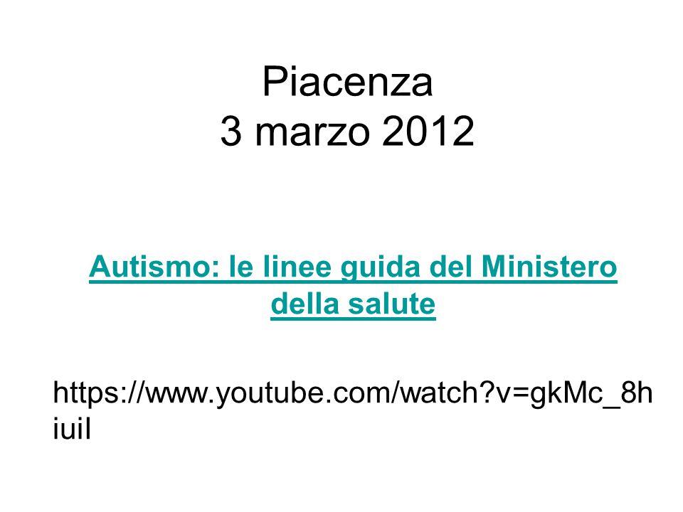 Piacenza 3 marzo 2012 Autismo: le linee guida del Ministero della salute https://www.youtube.com/watch?v=gkMc_8h iuiI