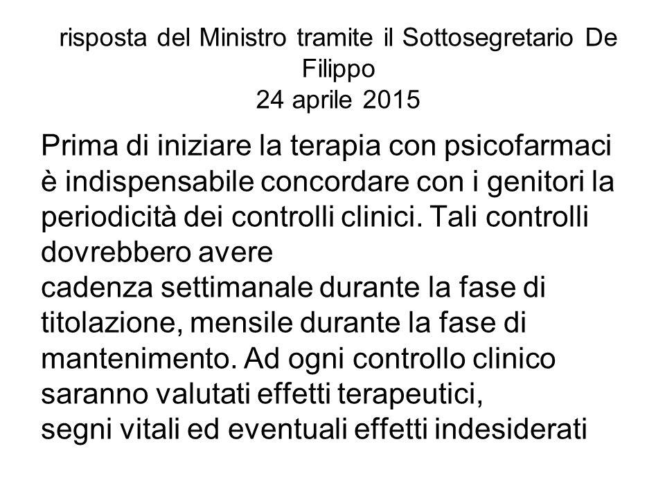 risposta del Ministro tramite il Sottosegretario De Filippo 24 aprile 2015 Prima di iniziare la terapia con psicofarmaci è indispensabile concordare con i genitori la periodicità dei controlli clinici.