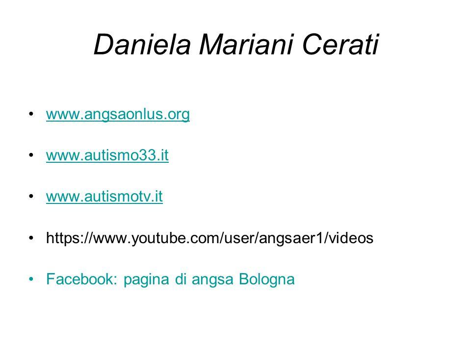 Daniela Mariani Cerati www.angsaonlus.org www.autismo33.it www.autismotv.it https://www.youtube.com/user/angsaer1/videos Facebook: pagina di angsa Bologna