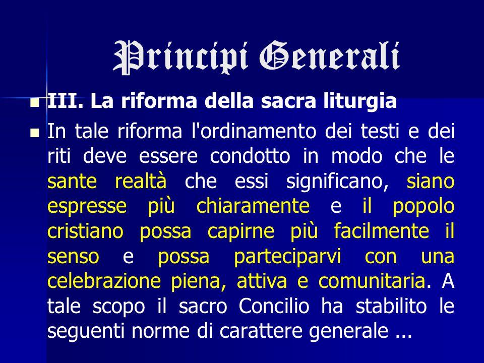 Principi Generali III. La riforma della sacra liturgia In tale riforma l'ordinamento dei testi e dei riti deve essere condotto in modo che le sante re