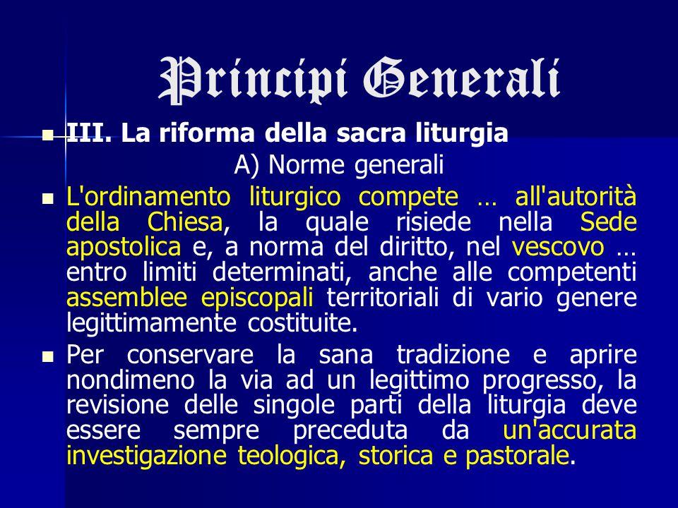 Principi Generali III. La riforma della sacra liturgia A) Norme generali L'ordinamento liturgico compete … all'autorità della Chiesa, la quale risiede