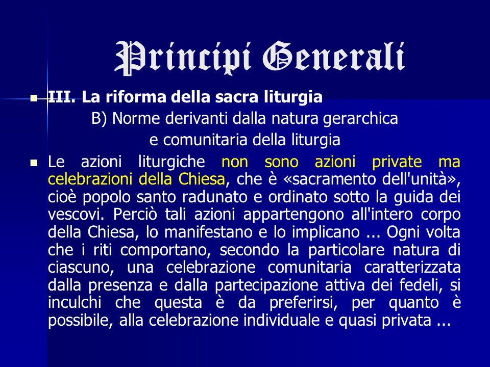 Principi Generali III. La riforma della sacra liturgia B) Norme derivanti dalla natura gerarchica e comunitaria della liturgia Le azioni liturgiche no