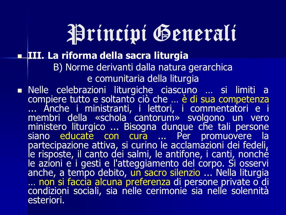 Principi Generali III. La riforma della sacra liturgia B) Norme derivanti dalla natura gerarchica e comunitaria della liturgia Nelle celebrazioni litu